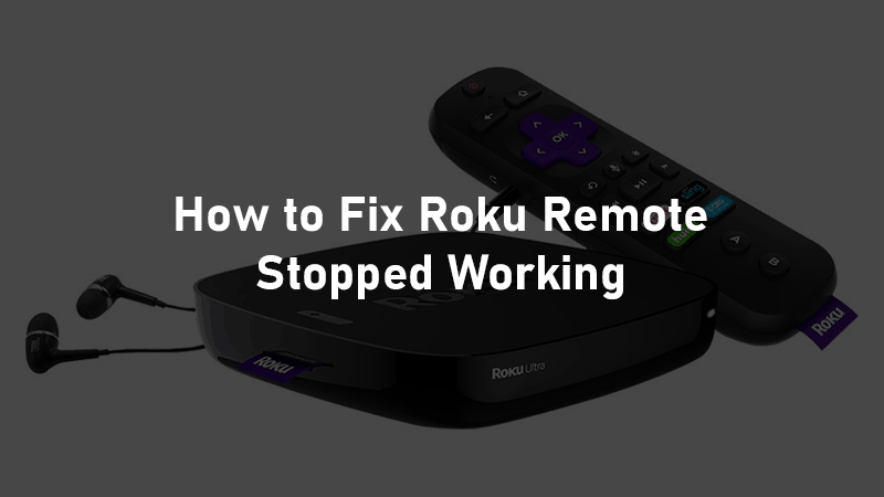 10 Easy Ways to Fix Roku Remote Not Working