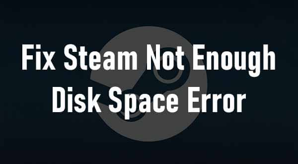 How to Fix Steam Not Enough Disk Space Error