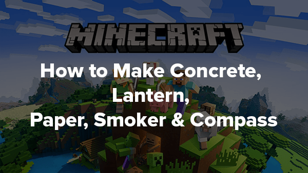How to Make Concrete, Lantern, Paper, Smoker & Compass in Minecraft